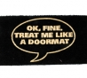 Deurmat Ok, fine treat me like a doormat
